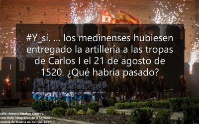 #Y_si, … los medinenses hubiesen entregado la artillería a las tropas de Carlos I el 21 de agosto de 1520. ¿Qué habría pasado?